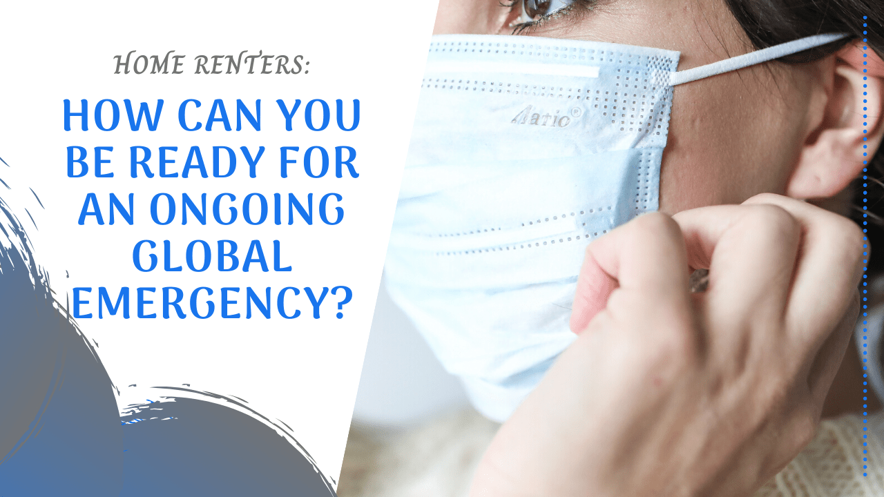 Home Renters: How Can You Be Ready for an Ongoing Global Emergency?